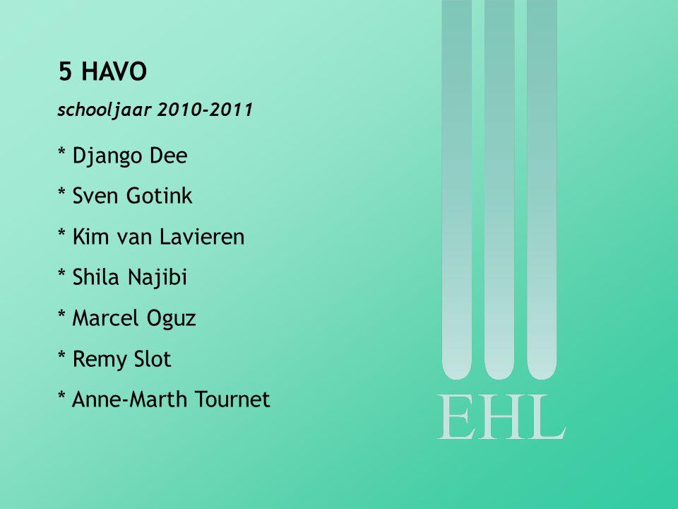 5 HAVO schooljaar 2010-2011 * Django Dee * Sven Gotink * Kim van Lavieren * Shila Najibi * Marcel Oguz * Remy Slot * Anne-Marth Tournet