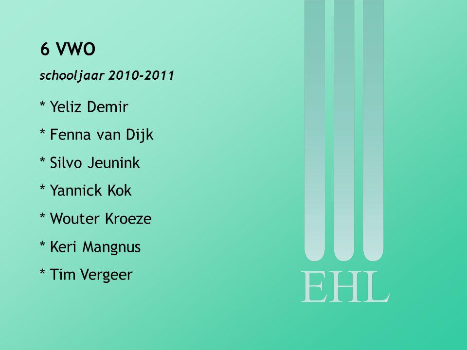 6 VWO schooljaar 2010-2011 * Yeliz Demir * Fenna van Dijk * Silvo Jeunink * Yannick Kok * Wouter Kroeze * Keri Mangnus * Tim Vergeer