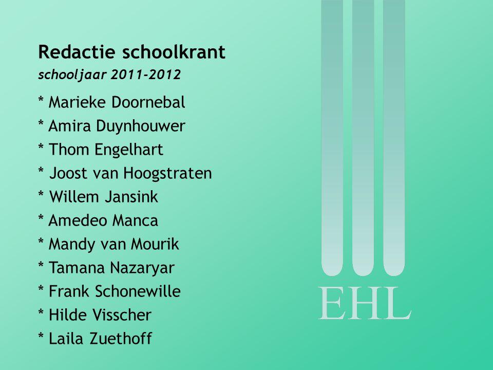 Redactie schoolkrant schooljaar 2011-2012 * Marieke Doornebal * Amira Duynhouwer * Thom Engelhart * Joost van Hoogstraten * Willem Jansink * Amedeo Ma