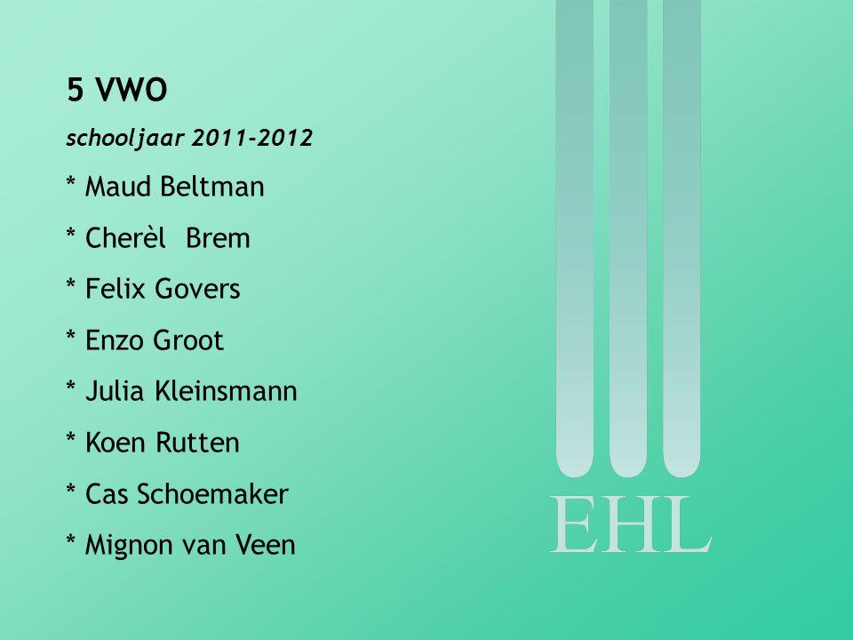 5 VWO schooljaar 2011-2012 * Maud Beltman * Cherèl Brem * Felix Govers * Enzo Groot * Julia Kleinsmann * Koen Rutten * Cas Schoemaker * Mignon van Veen