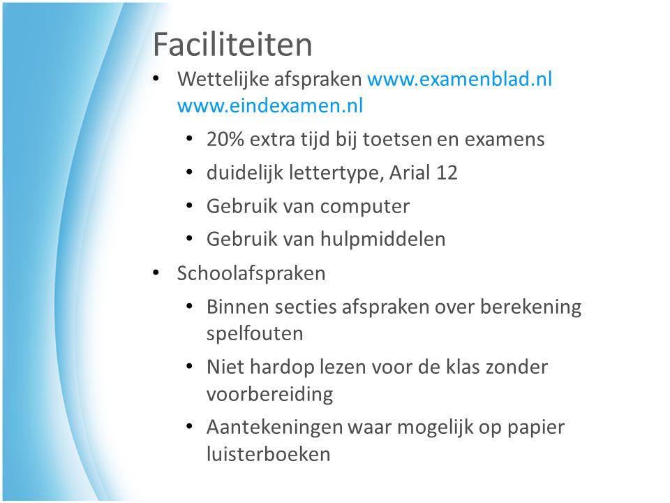 Faciliteiten Wettelijke afspraken www.examenblad.nl www.eindexamen.nl 20% extra tijd bij toetsen en examens duidelijk lettertype, Arial 12 Gebruik van