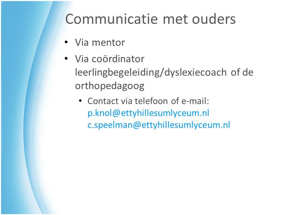 Communicatie met ouders Via mentor Via coördinator leerlingbegeleiding/dyslexiecoach of de orthopedagoog Contact via telefoon of e-mail: p.knol@ettyhillesumlyceum.nl c.speelman@ettyhillesumlyceum.nl