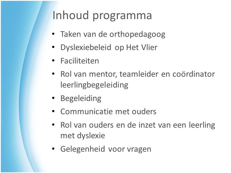 Inhoud programma Taken van de orthopedagoog Dyslexiebeleid op Het Vlier Faciliteiten Rol van mentor, teamleider en coördinator leerlingbegeleiding Beg