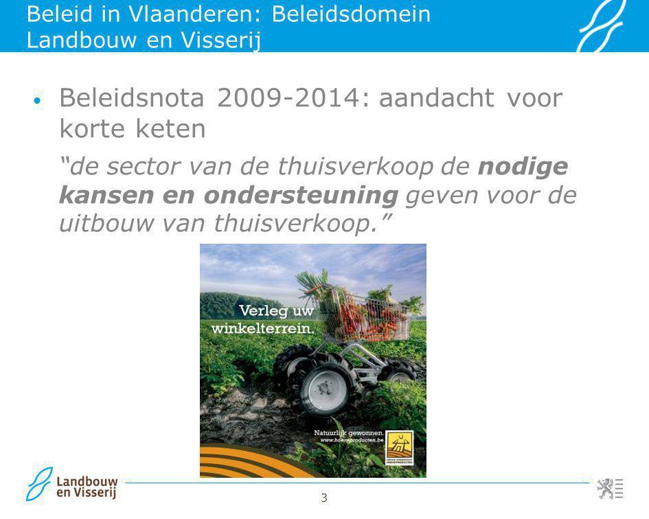 """3 Beleid in Vlaanderen: Beleidsdomein Landbouw en Visserij Beleidsnota 2009-2014: aandacht voor korte keten """"de sector van de thuisverkoop de nodige k"""