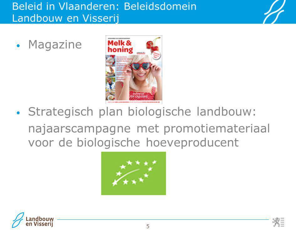 5 Beleid in Vlaanderen: Beleidsdomein Landbouw en Visserij Magazine Strategisch plan biologische landbouw: najaarscampagne met promotiemateriaal voor