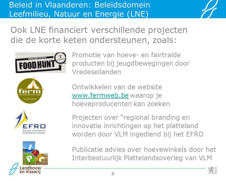 7 Beleid in Vlaanderen: Beleidsdomein Cultuur, Jeugd, Sport en Media Financiële ondersteuning van organisaties die aandacht besteden aan korte keten, zoals: In verleden ook financiering van Plattelandsontwikkeling vzw