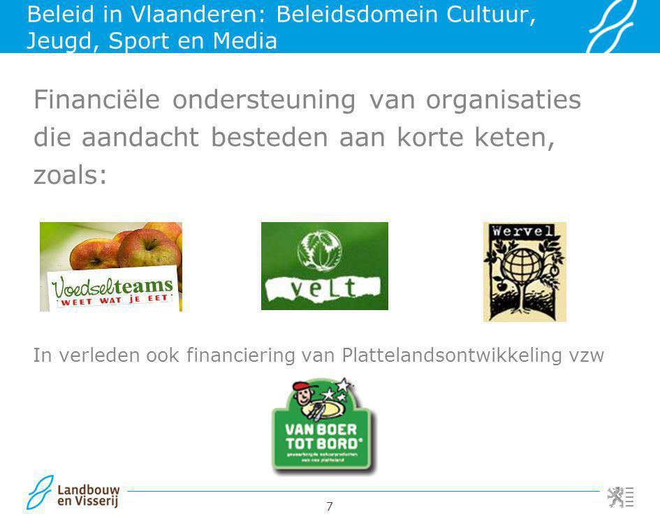7 Beleid in Vlaanderen: Beleidsdomein Cultuur, Jeugd, Sport en Media Financiële ondersteuning van organisaties die aandacht besteden aan korte keten,