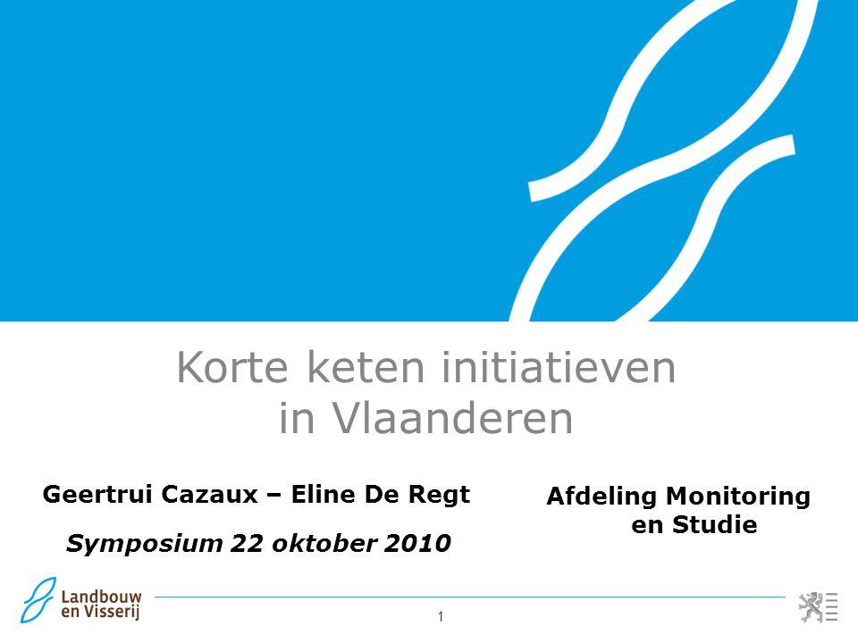 1 Geertrui Cazaux – Eline De Regt Korte keten initiatieven in Vlaanderen Afdeling Monitoring en Studie Symposium 22 oktober 2010