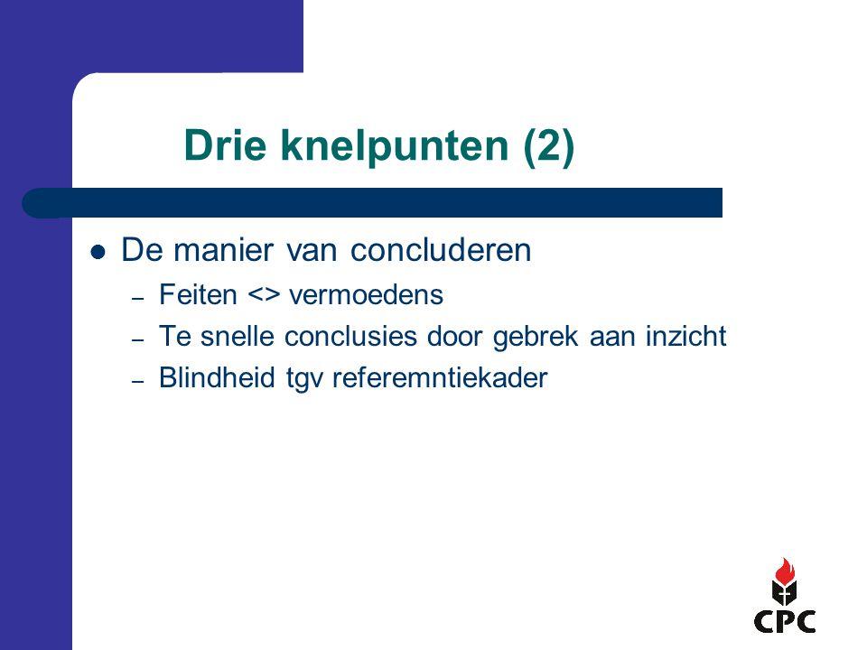 Drie knelpunten (2) De manier van concluderen – Feiten <> vermoedens – Te snelle conclusies door gebrek aan inzicht – Blindheid tgv referemntiekader