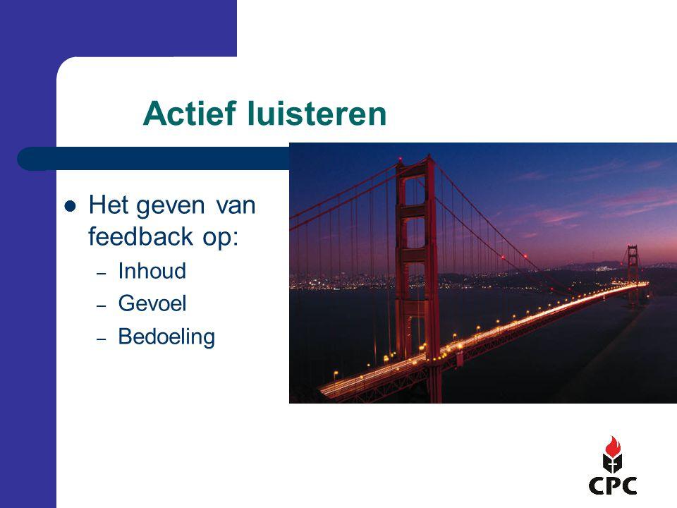 Actief luisteren Het geven van feedback op: – Inhoud – Gevoel – Bedoeling