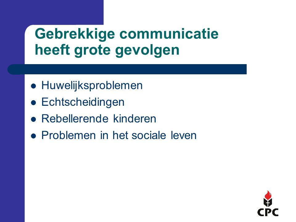 Gebrekkige communicatie heeft grote gevolgen Huwelijksproblemen Echtscheidingen Rebellerende kinderen Problemen in het sociale leven