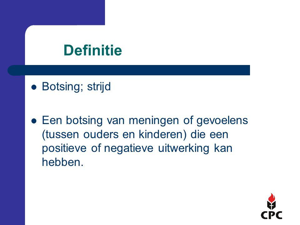Definitie Botsing; strijd Een botsing van meningen of gevoelens (tussen ouders en kinderen) die een positieve of negatieve uitwerking kan hebben.