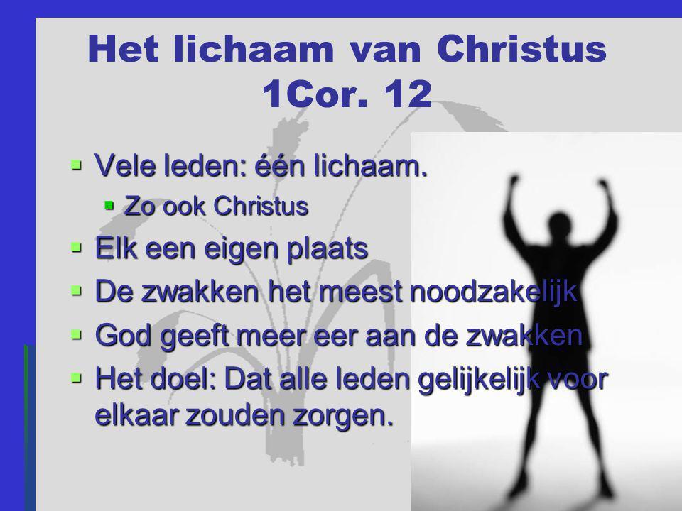 Het lichaam van Christus 1Cor. 12  Vele leden: één lichaam.  Zo ook Christus  Elk een eigen plaats  De zwakken het meest noodzakelijk  God geeft