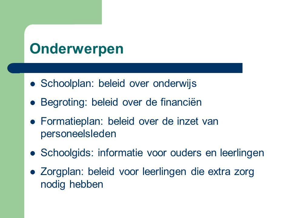 Onderwerpen Schoolplan: beleid over onderwijs Begroting: beleid over de financiën Formatieplan: beleid over de inzet van personeelsleden Schoolgids: i