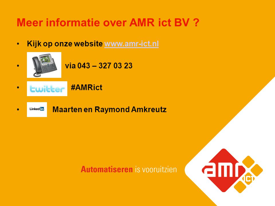 Meer informatie over AMR ict BV ? Kijk op onze website www.amr-ict.nlwww.amr-ict.nl via 043 – 327 03 23 #AMRict Maarten en Raymond Amkreutz