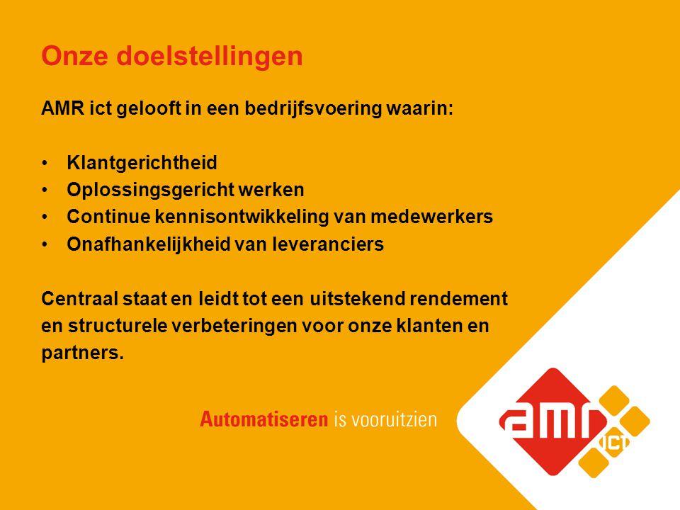 Onze doelstellingen AMR ict gelooft in een bedrijfsvoering waarin: Klantgerichtheid Oplossingsgericht werken Continue kennisontwikkeling van medewerke
