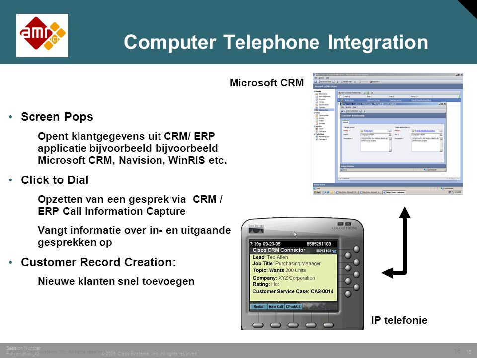 16 © 2005 Cisco Systems, Inc. All rights reserved. Session Number Presentation_ID Computer Telephone Integration Screen Pops Opent klantgegevens uit C