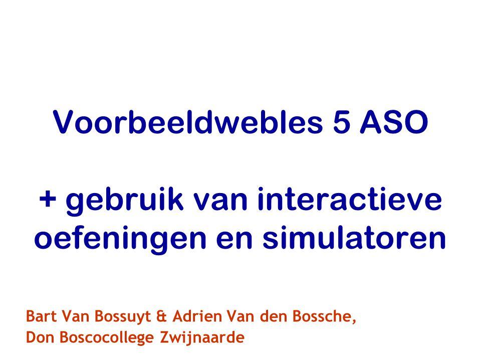 Voorbeeldwebles 5 ASO + gebruik van interactieve oefeningen en simulatoren Bart Van Bossuyt & Adrien Van den Bossche, Don Boscocollege Zwijnaarde
