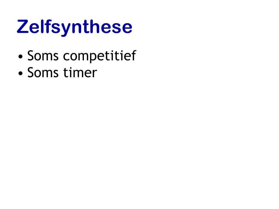 Zelfsynthese Soms competitief Soms timer
