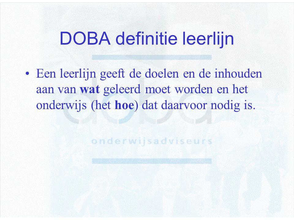 DOBA definitie leerlijn Een leerlijn geeft de doelen en de inhouden aan van wat geleerd moet worden en het onderwijs (het hoe) dat daarvoor nodig is.