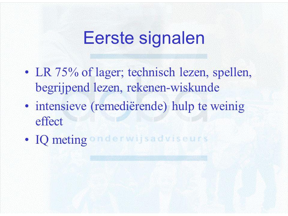 Eerste signalen LR 75% of lager; technisch lezen, spellen, begrijpend lezen, rekenen-wiskunde intensieve (remediërende) hulp te weinig effect IQ metin