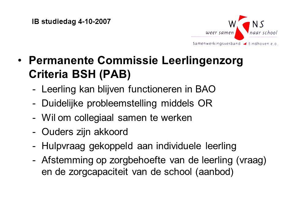 Permanente Commissie Leerlingenzorg Criteria BSH (PAB) -Leerling kan blijven functioneren in BAO -Duidelijke probleemstelling middels OR -Wil om colle