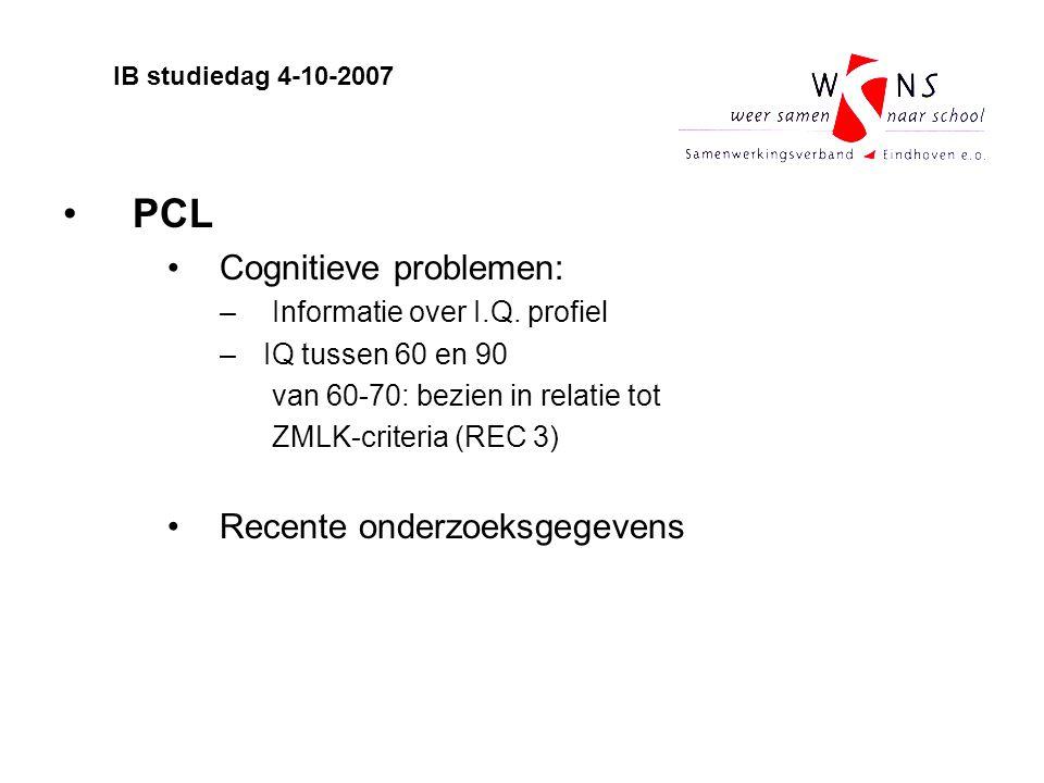 PCL Cognitieve problemen: –Informatie over I.Q. profiel –IQ tussen 60 en 90 van 60-70: bezien in relatie tot ZMLK-criteria (REC 3) Recente onderzoeksg