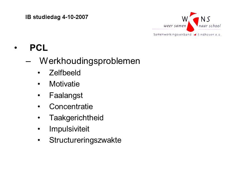 PCL –Werkhoudingsproblemen Zelfbeeld Motivatie Faalangst Concentratie Taakgerichtheid Impulsiviteit Structureringszwakte IB studiedag 4-10-2007