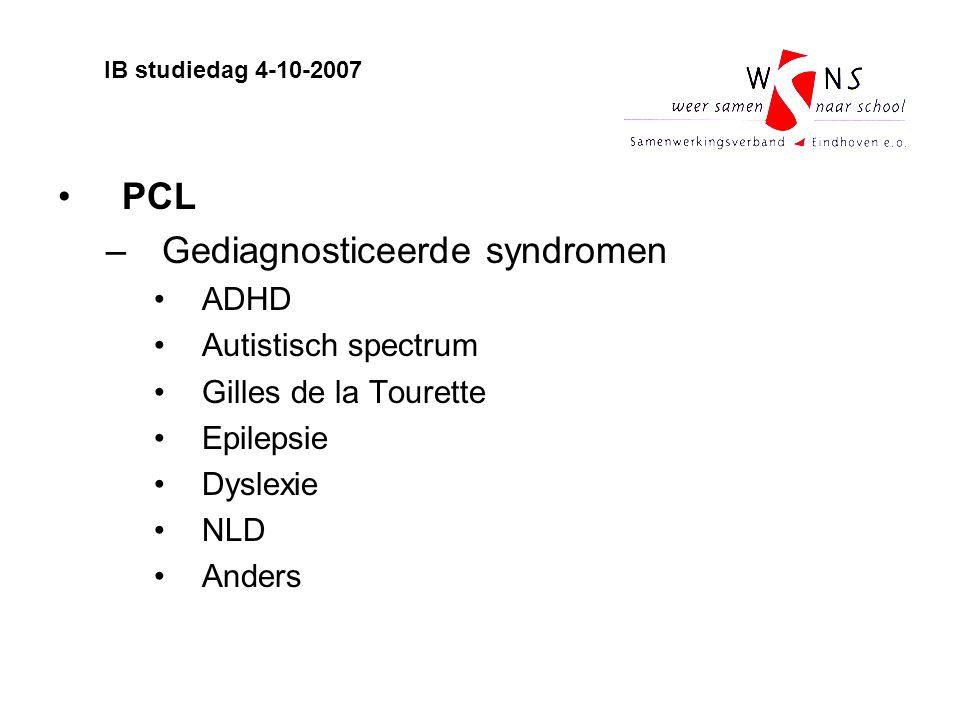 PCL –Gediagnosticeerde syndromen ADHD Autistisch spectrum Gilles de la Tourette Epilepsie Dyslexie NLD Anders IB studiedag 4-10-2007