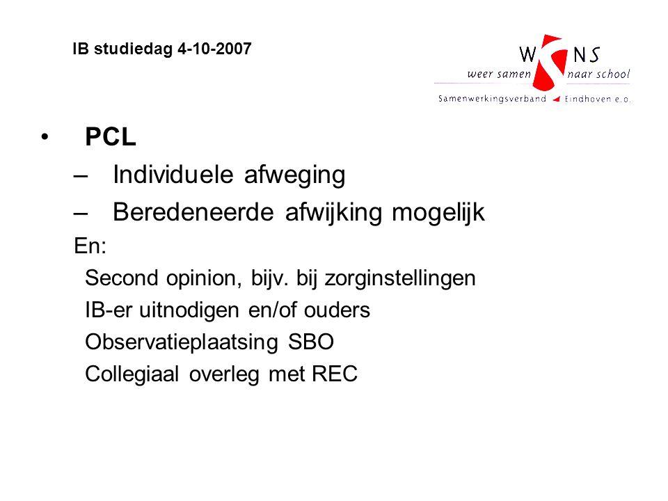 PCL –Individuele afweging –Beredeneerde afwijking mogelijk En: Second opinion, bijv. bij zorginstellingen IB-er uitnodigen en/of ouders Observatieplaa