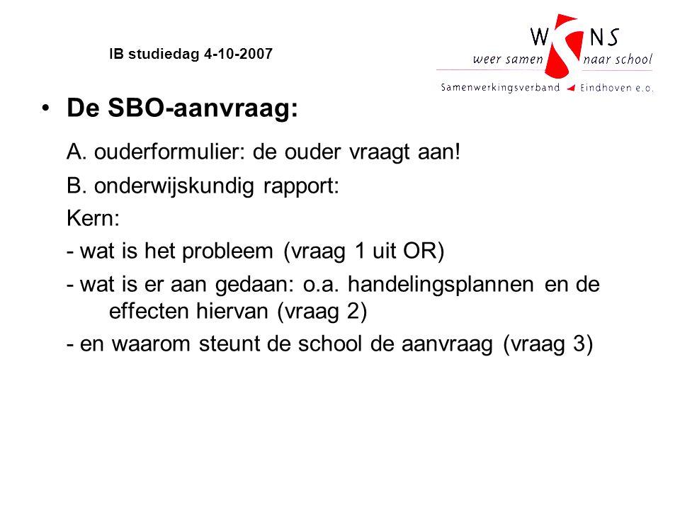 De SBO-aanvraag: A. ouderformulier: de ouder vraagt aan! B. onderwijskundig rapport: Kern: - wat is het probleem (vraag 1 uit OR) - wat is er aan geda