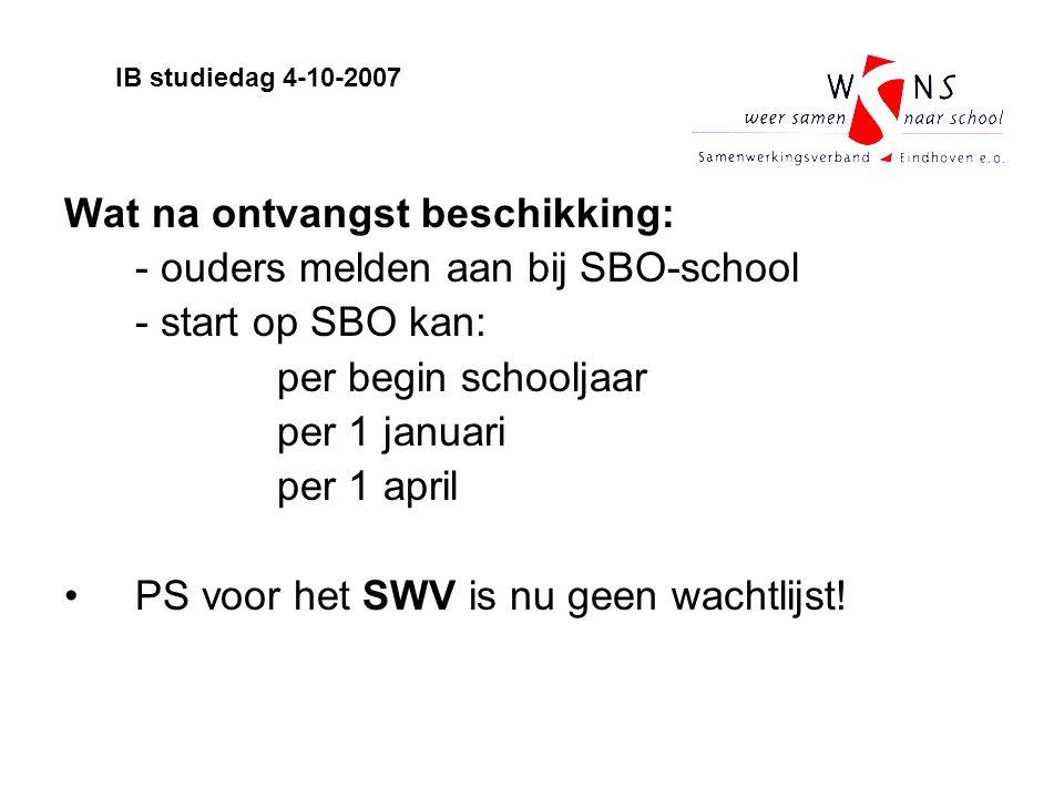 Wat na ontvangst beschikking: - ouders melden aan bij SBO-school - start op SBO kan: per begin schooljaar per 1 januari per 1 april PS voor het SWV is