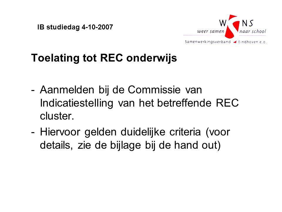 Toelating tot REC onderwijs -Aanmelden bij de Commissie van Indicatiestelling van het betreffende REC cluster. -Hiervoor gelden duidelijke criteria (v