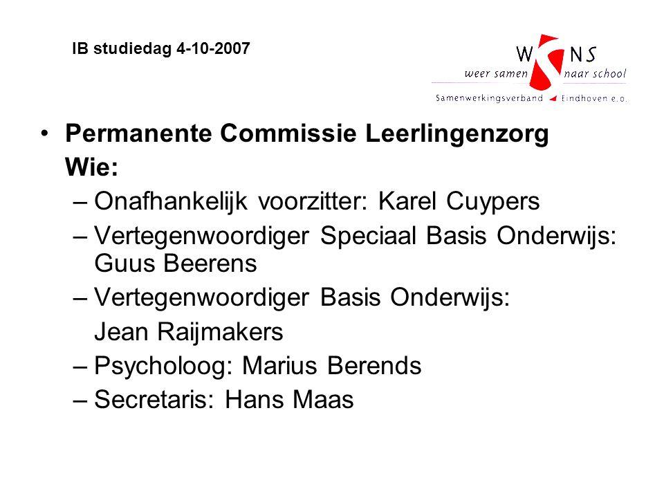Permanente Commissie Leerlingenzorg Wie: –Onafhankelijk voorzitter: Karel Cuypers –Vertegenwoordiger Speciaal Basis Onderwijs: Guus Beerens –Vertegenw