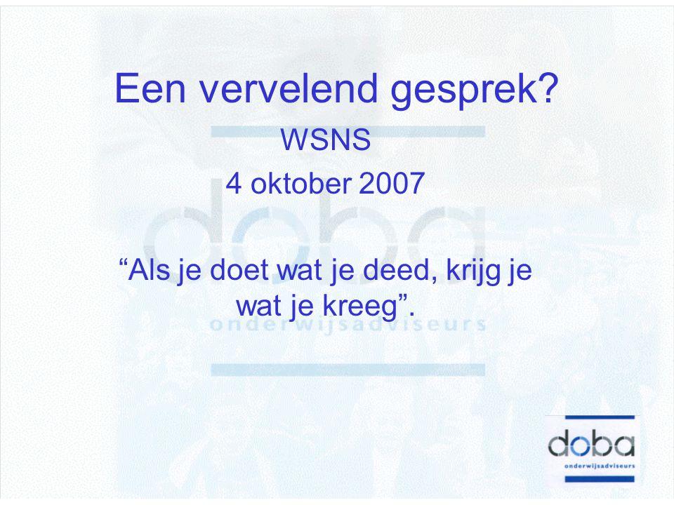 """Een vervelend gesprek? WSNS 4 oktober 2007 """"Als je doet wat je deed, krijg je wat je kreeg""""."""