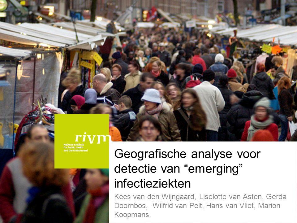 National Institute for Public Health and the Environment Geografie voor detectie van emerging infections, Kees van den Wijngaard RIVM-Cib-EPI Vraagstukken syndroomsurveillance in ruimte en tijd Detectie werkt (voor testcases) .