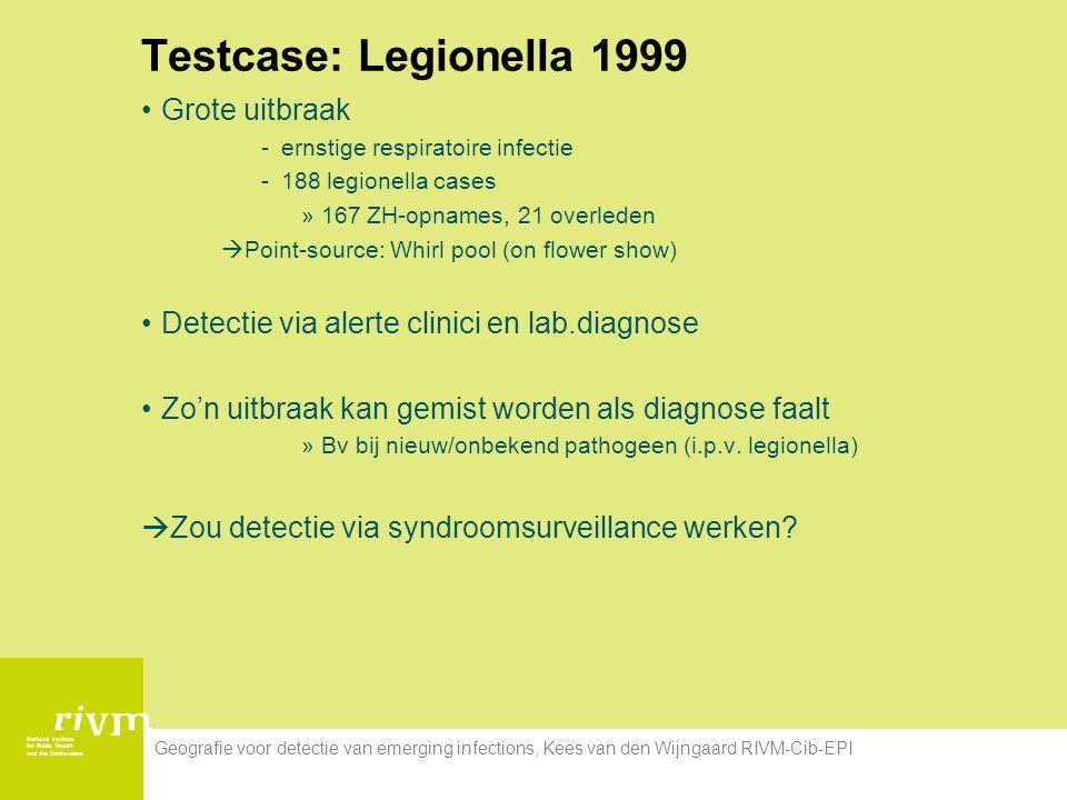 National Institute for Public Health and the Environment Geografie voor detectie van emerging infections, Kees van den Wijngaard RIVM-Cib-EPI Testcase: Legionella 1999 Grote uitbraak -ernstige respiratoire infectie -188 legionella cases »167 ZH-opnames, 21 overleden  Point-source: Whirl pool (on flower show) Detectie via alerte clinici en lab.diagnose Zo'n uitbraak kan gemist worden als diagnose faalt »Bv bij nieuw/onbekend pathogeen (i.p.v.