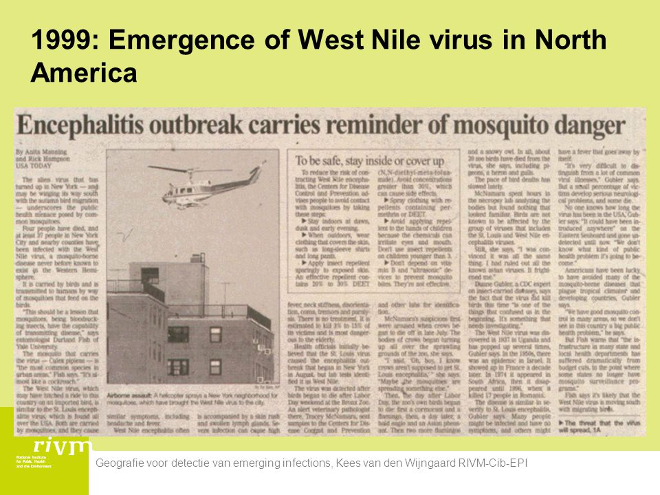 National Institute for Public Health and the Environment Geografie voor detectie van emerging infections, Kees van den Wijngaard RIVM-Cib-EPI 1999: Emergence of West Nile virus in North America