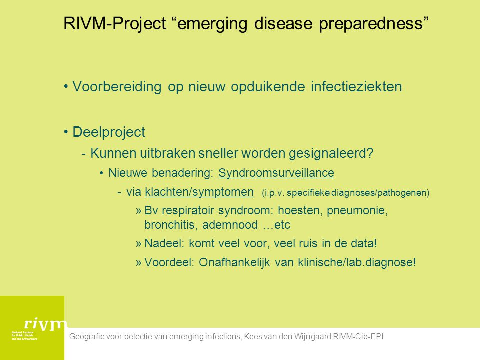 National Institute for Public Health and the Environment Geografie voor detectie van emerging infections, Kees van den Wijngaard RIVM-Cib-EPI Phases of Disease vs Surveillance data Syndromic data
