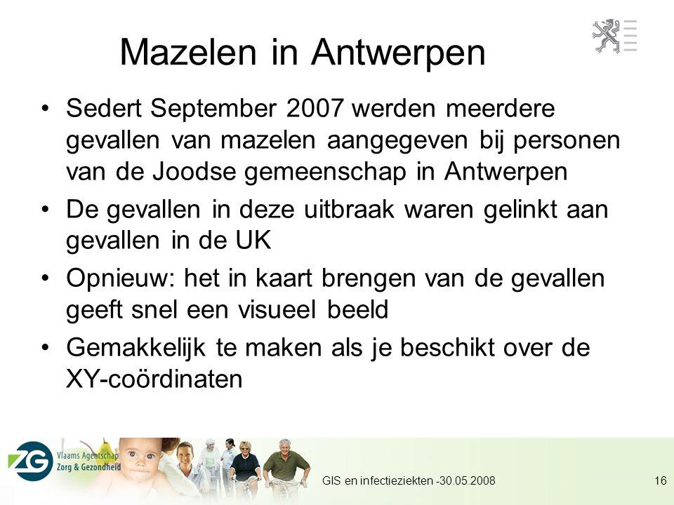 GIS en infectieziekten -30.05.200816 Mazelen in Antwerpen Sedert September 2007 werden meerdere gevallen van mazelen aangegeven bij personen van de Joodse gemeenschap in Antwerpen De gevallen in deze uitbraak waren gelinkt aan gevallen in de UK Opnieuw: het in kaart brengen van de gevallen geeft snel een visueel beeld Gemakkelijk te maken als je beschikt over de XY-coördinaten