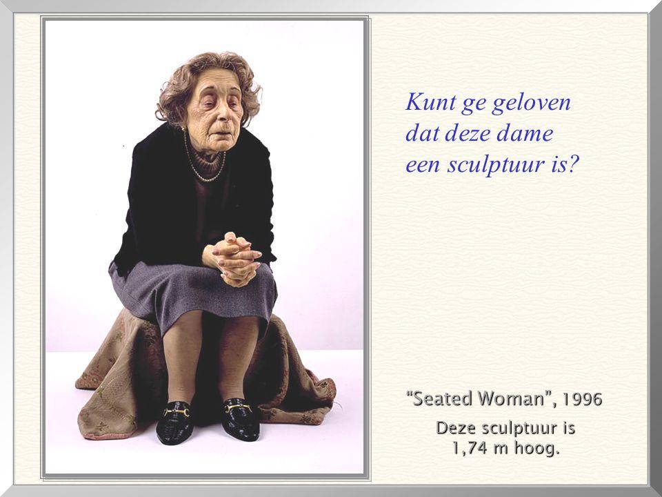 Seated Woman , 1996 Deze sculptuur is 1,74 m hoog. Kunt ge geloven dat deze dame een sculptuur is?