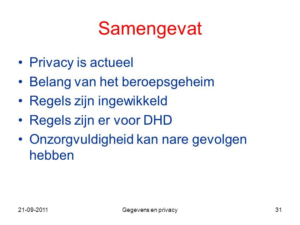 21-09-2011Gegevens en privacy31 Samengevat Privacy is actueel Belang van het beroepsgeheim Regels zijn ingewikkeld Regels zijn er voor DHD Onzorgvuldi