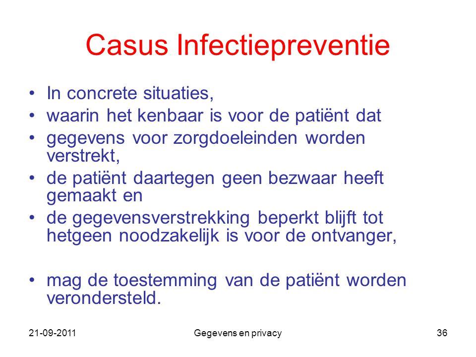 21-09-2011Gegevens en privacy36 Casus Infectiepreventie In concrete situaties, waarin het kenbaar is voor de patiënt dat gegevens voor zorgdoeleinden