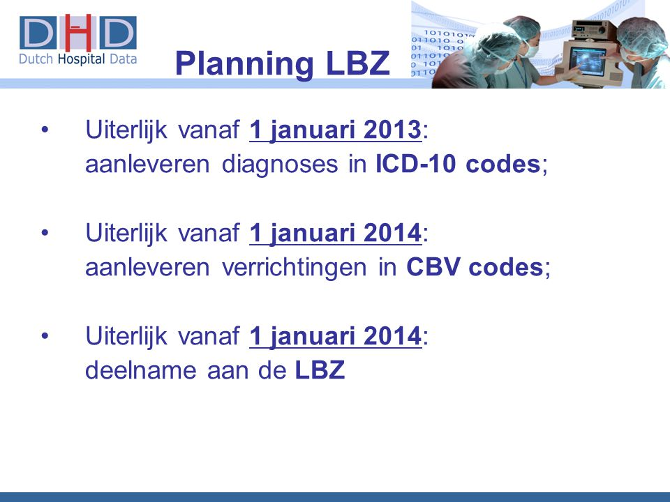 Uiterlijk vanaf 1 januari 2013: aanleveren diagnoses in ICD-10 codes; Uiterlijk vanaf 1 januari 2014: aanleveren verrichtingen in CBV codes; Uiterlijk