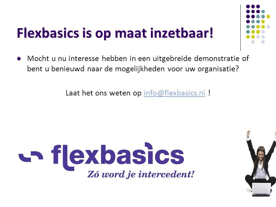 Flexbasics is op maat inzetbaar! Mocht u nu interesse hebben in een uitgebreide demonstratie of bent u benieuwd naar de mogelijkheden voor uw organisa