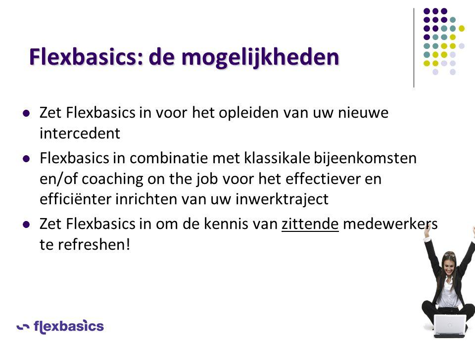 Flexbasics: de mogelijkheden Zet Flexbasics in voor het opleiden van uw nieuwe intercedent Flexbasics in combinatie met klassikale bijeenkomsten en/of