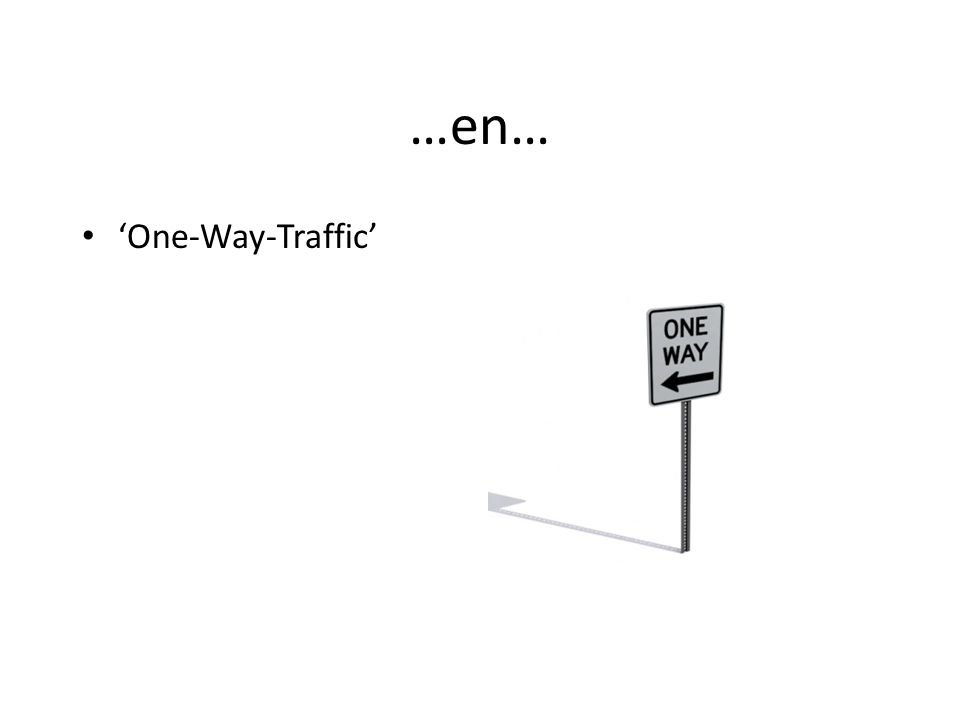 …en… 'One-Way-Traffic'