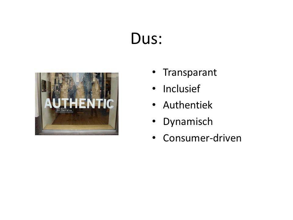 Dus: Transparant Inclusief Authentiek Dynamisch Consumer-driven