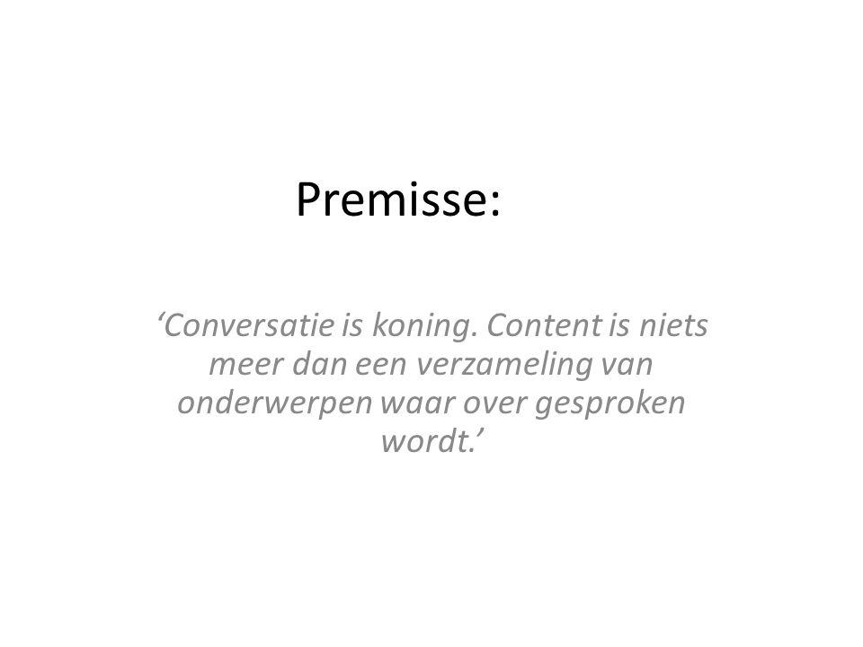 Premisse: 'Conversatie is koning. Content is niets meer dan een verzameling van onderwerpen waar over gesproken wordt.'