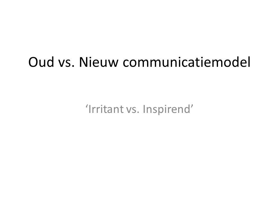 Oud vs. Nieuw communicatiemodel 'Irritant vs. Inspirend'